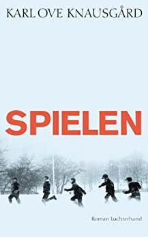 Spielen: Roman (Das autobiographische Projekt 3) von [Knausgård, Karl Ove]