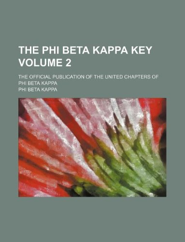 The Phi Beta Kappa Key Volume 2; The Official Publication of the United Chapters of Phi Beta Kappa (Beta-key)