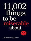 11,002 Things to Be Miserable About: The Satirical Not-So-Happy Book (English Edition)