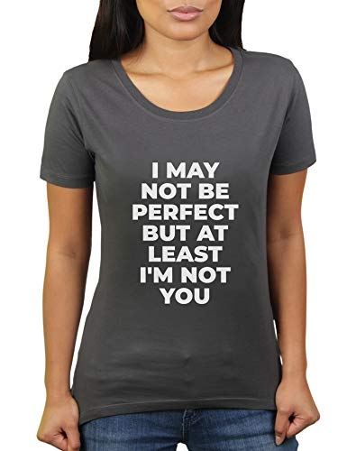 I May Not Be Perfect But at Least I'm Not You - Damen T-Shirt von KaterLikoli, Gr. L, Anthrazit