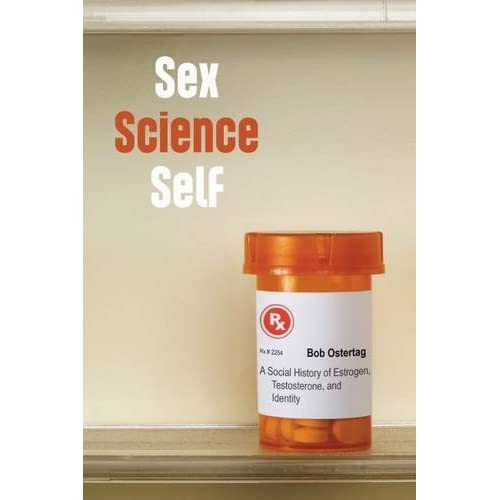 Sex Science Self: A Social History of Estrogen, Testosterone, and Identity