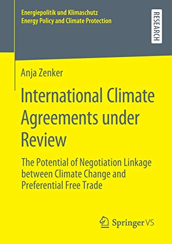 International Climate Agreements under Review: The Potential of Negotiation Linkage between Climate Change and Preferential Free Trade (Energiepolitik ... Energy Policy and Climate Protection)