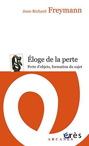 Eloge de la perte : Perte d'objets, formation du sujet par Jean-Richard Freymann