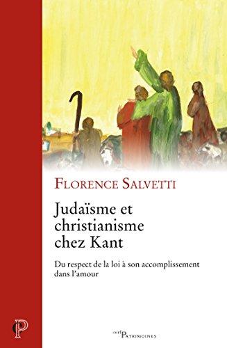 Judaïsme et christianisme chez Kant : Du respect de la loi à son accomplissement dans l'amour (Cerf Patrimoines) par Florence Salvetti
