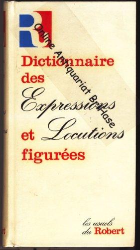 Dictionnaire des Expressions et des Locutions Figurees (Les usuels du Robert)