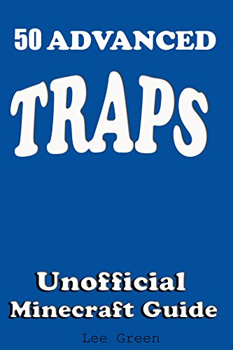 50 Advanced Traps : Ultimate Survival Guide;Tutorial with Secret Tips and Tricks You Might Not Have Known; Suggestions for Players and Monsters Traps;Unofficial ... Minecraft Player's Guide (English Edition) (Xbox Minecraft 360 Download)