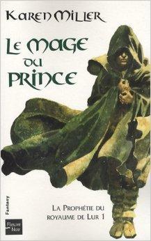 La Prophétie du royaume de Lur, Tome 1 : Le mage du prince de Karen Miller,Cédric Perdereau (Traduction),Jean-Claude Mallé (Traduction) ( 9 octobre 2008 )