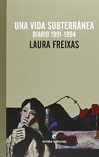 Una Vida Subterránea. Diario 1991-1994 par Laura Freixas