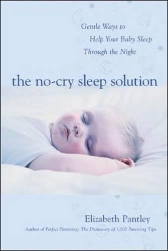 The No-Cry Sleep Solution: Gentle Ways to Help Your Baby Sleep Through the Night: Foreword by William Sears, M.D. (Family & Relationships)