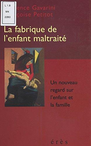 La Fabrique de l'enfant maltraité : Un nouveau regard sur l'enfant et la famille par Laurence Gavarini