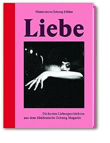Liebe: Die besten Liebesgeschichten aus dem Süddeutsche Zeitung Magazin (Die Süddeutsche.de)