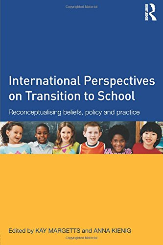 International Perspectives on Transition to School: Reconceptualising beliefs, policy and practice