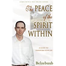 The Peace of the Spirit Within: A Guide to Transform Your Life