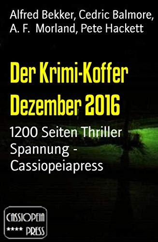 Der Krimi-Koffer Dezember 2016: 1200 Seiten Thriller Spannung - Cassiopeiapress
