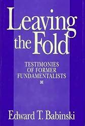 Leaving the Fold: Testimonies of Former Fundamentalists by Edward T. Babinski (1995-01-02)