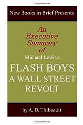 An Executive Summary of Michael Lewis's 'Flash Boys: A Wall Street Revolt'