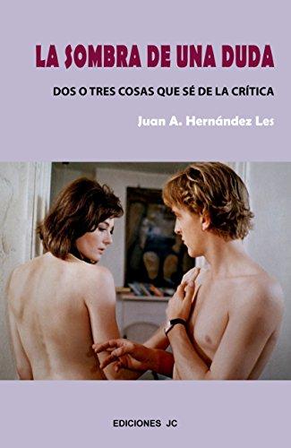 La Sombra De Una Duda. Dos O Tres Cosas Que Se De La Critica (Imágenes) por Juan A. Hernández Les