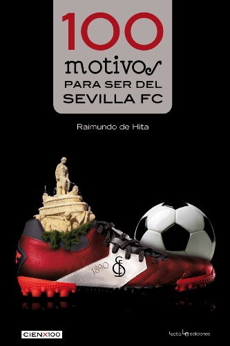 100 Motivos Para Ser Del Sevilla FC (Cien x 100) por Raimundo de Hito Cantalejo