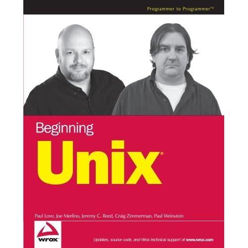 Beginning Unix by Paul Love Joe Merlino Craig Zimmerman Jeremy C. Reed Paul Weinstein(2005-04-25)