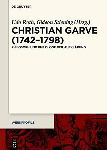 Christian Garve (1742-1798): Philosoph und Philologe der Aufklärung (Werkprofile, Band 14)