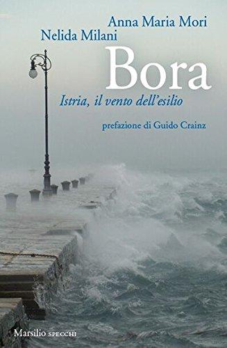 Bora. Istria, il vento dell'esilio