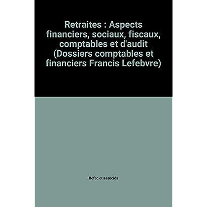 Retraites : Aspects financiers, sociaux, fiscaux, comptables et d'audit (Dossiers comptables et financiers Francis Lefebvre)