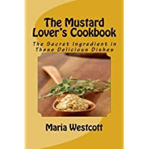 The Mustard Lover's Cookbook: The Secret Ingredient in These Delicious Dishes by Maria Westcott (2014-03-13)