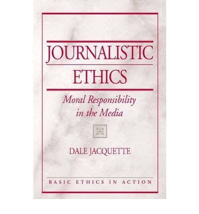 [(Journalistic Ethics: Moral Responsibility in the Media)] [Author: Michael Boylan] published on (December, 2006)