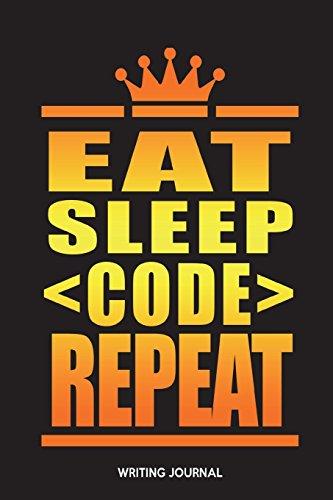 Eat Sleep Code Repeat: Writing Journal