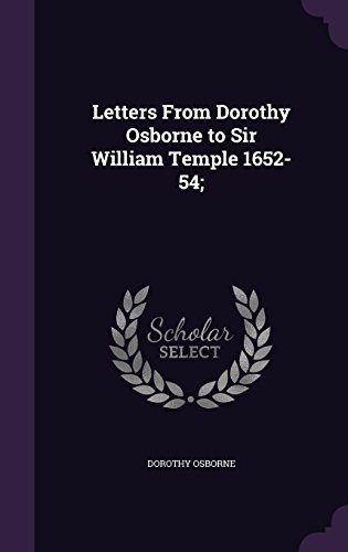 Letters From Dorothy Osborne to Sir William Temple 1652-54;