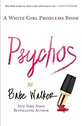 Psychos: A White Girl Problems Book by Babe Walker (2014-09-11)