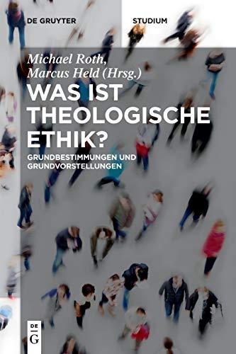Was ist theologische Ethik?: Grundbestimmungen und Grundvorstellungen (De Gruyter Studium)