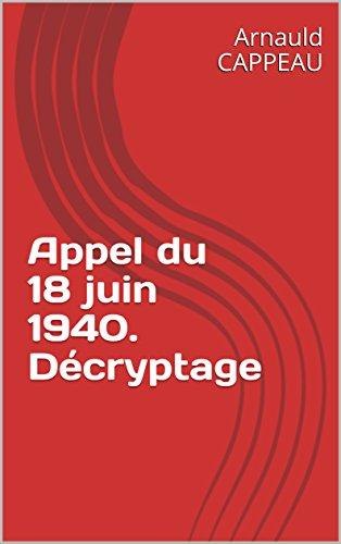 Appel du 18 juin 1940. Décryptage (Les grands textes politiques français décryptés t. 31)