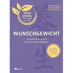 Wunschgewicht (Yang Sheng 2): Gesund leben mit Chinesischer Medizin: Rezepte, Übungen & mehr