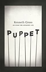 Puppet: An Essay on Uncanny Life by Kenneth Gross (2012-10-03)