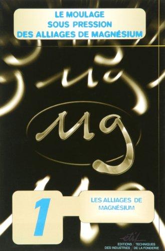 Le moulage sous pression des alliages de magnésium : Volume 1 par Luigi Andréoni