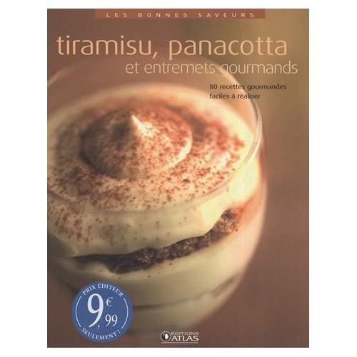 Les bonnes saveurs - Tiramisu, panacotta et entremets gourmands