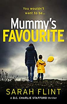 Mummy's Favourite: Top 10 Bestselling Serial Killer Thriller (dc Charlotte Stafford Series Book 1) por Sarah Flint epub