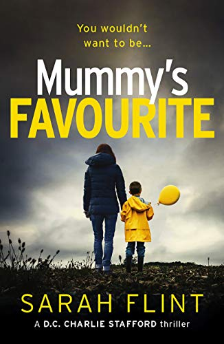 Mummy's Favourite: Top 10 bestselling serial killer thriller (DC Charlotte Stafford Series Book 1) by [Flint, Sarah]