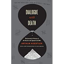 Dialogue with Death: The Journal Of A Prisoner Of The Fascists In The Spanish Civil War by Koestler, Arthur (April 1, 2011) Paperback