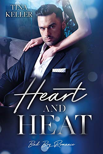 Heart and Heat (Bad Boy Romance) von [Keller, Tina]