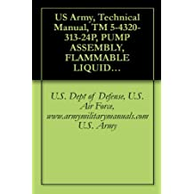 US Army, Technical Manual, TM 5-4320-313-24P, PUMP ASSEMBLY, FLAMMABLE LIQUID, BUL TRANSFER, 100 GPM, DIESEL ENGINE DRIVEN, (DED), military manauals, special (English Edition)