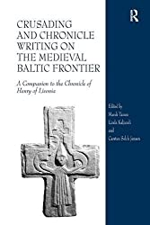 Crusading and Chronicle Writing on the Medieval Baltic Frontier: A Companion to the Chronicle of Henry of Livonia by Marek Tamm (2011-10-28)