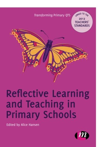 Reflective Learning and Teaching in Primary Schools (Transforming Primary Qts Series)