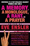 By Eve Ensler ; Mollie Doyle ; Edward Albee ; Tariq Ali ; Maya Angelou ; Michael Cunningham ( Author ) [ Memory, a Monologue, a Rant, and a Prayer By May-2007 Paperback