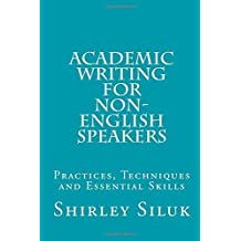 Academic Writing for Non-English Speakers: Practices, Techniques and Essential Skills