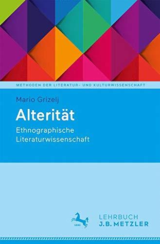 Alterität: Ethnographische Literaturwissenschaft (Methoden der Literatur- und Kulturwissenschaft)
