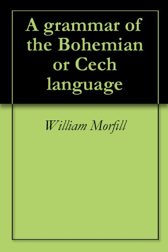 A grammar of the Bohemian or Cech language (English Edition)