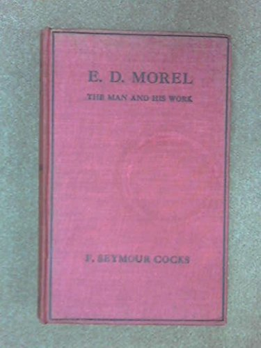 E.D. Morel: The Man and His Work