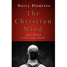 The Christian Mind: How Should a Christian Think? by Harry Blamires (1-Feb-2005) Paperback